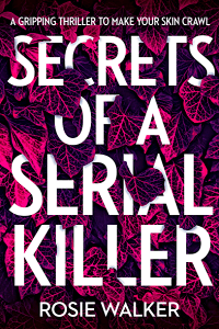 Secrets of a Serial Killer by Rosie Walker