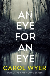 An Eye for an Eye (Detective Kate Young #1) by Carol Wyer