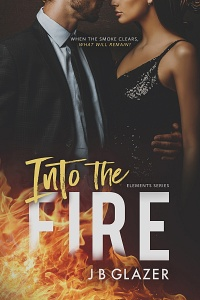 Into the Fire (The Elements #1) by J.B. Glazer