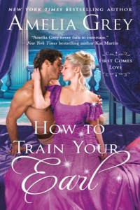 How to Train Your Earl (First Comes Love #3) by Amelia Grey