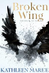 Broken Wing (Arthur Academy #1) by Kathleen Mare'e