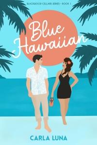 Blue Hawaiian (Blackwood Cellars #1) by Carla Luna