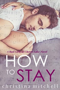 How to Stay (Bad Girls of Cherry Lake #1) by Christina Mitchell