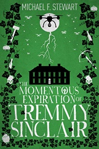 The Momentous Expiration of Tremmy Sinclair by Michael F. Stewart