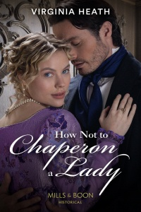 How Not To Chaperon a Lady (The Talk of the Beau Monde #3) by Virginia Heath