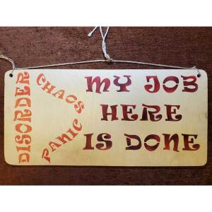 """""""Chaos Panic Disorder - My job here is done"""" sign by Eclectics Creations"""