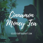 A simple cinnamon money tea spell to draw money to you easily