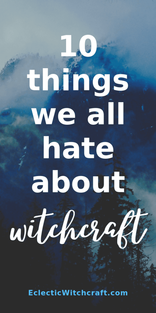 Here are 10 things every witch hates about witchcraft. Things that annoy us or drain our wallets! With my long background in witchcraft I have dealt with all of these negatives and more, but I still love being a pagan! Find out how to deal with these witch problems, like when your tarot cards are being unhelpful, inhaling incense smoke, never having the ingredients for a spell, never being sure if a spell working was a coincidence and more. #witchcraft #witch #pagan #wicca