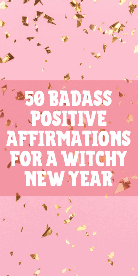 50 badass positive affirmations for a witchy new year. Positive affirmations for your new year. New years resolutions mantras. Positive affirmations for witches and pagans. Wicca mantras. Manifest a better life and higher vibrations while using the law of attraction to draw in prosperity and wealth. Quotes for witches. #affirmations #lawofattraction #mantra #manifesting