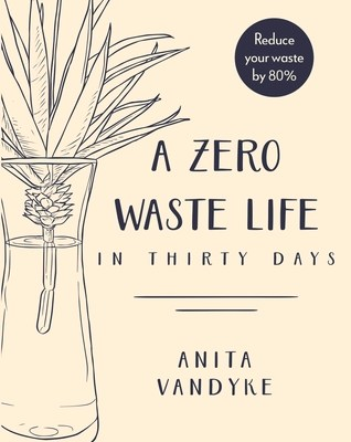 Book Review: A Zero Waste Life in Thirty Days by Anita Vandyke