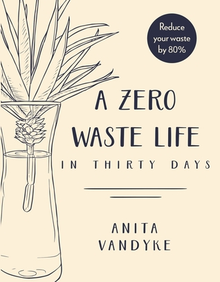 Front cover of the book 'A Zero Waste Life in Thirty Days' by Anita Vandyke