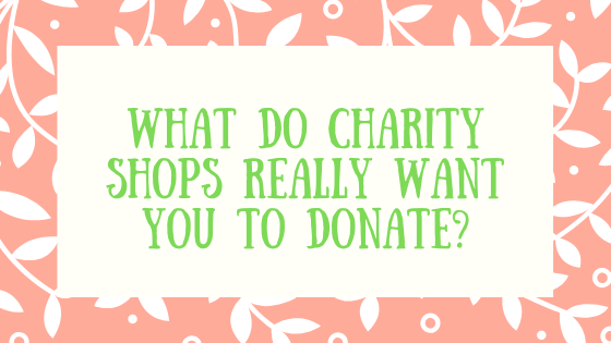 What do charity shops really want you to donate?