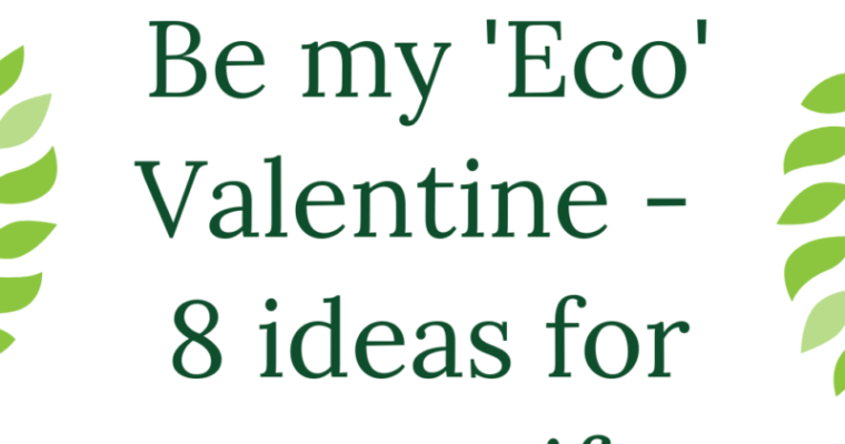 Be my 'Eco' Valentine – 8 ideas for green gifts for Valentine's Day