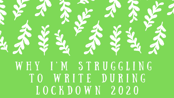 Why I'm struggling to write during Lockdown 2020