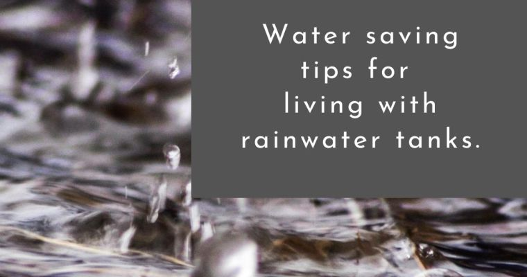 Water saving tips for living with rainwater tanks
