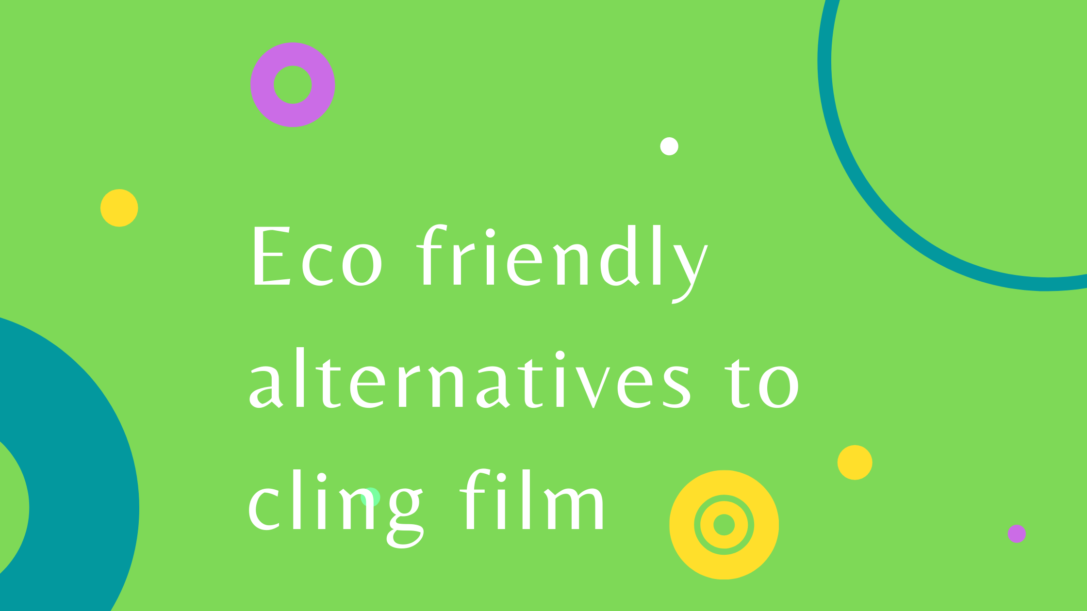 What are more eco friendly alternatives to cling film?