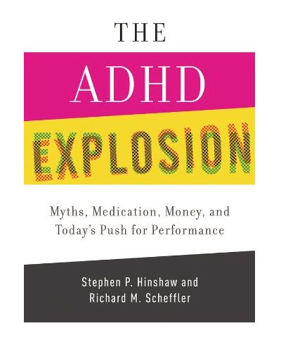 The ADHD Explosion:  Myths, Medication, Money, and Today's Push for Performance