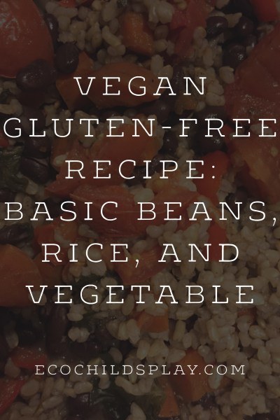 Vegan Gluten-Free Recipe:  Basic Beans, Rice, and Vegetables