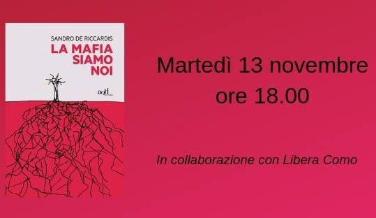 """13 novembre/ Sandro De Riccardis presenta """"La mafia siamo noi"""""""