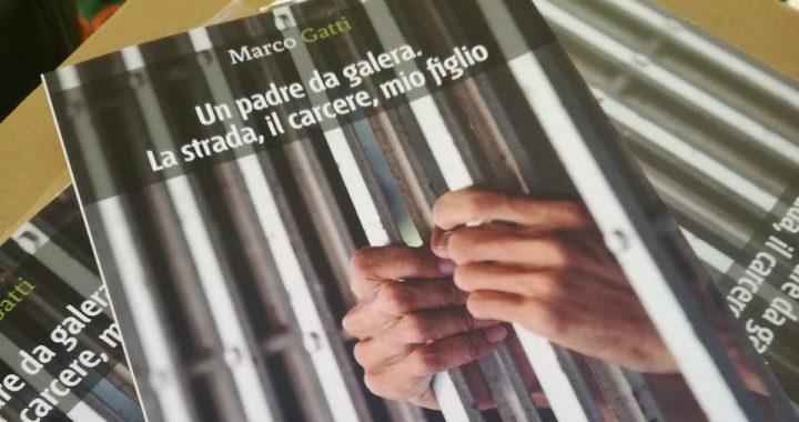 """23 settembre/ """"Un padre da galera. La strada, il carcere, mio figlio"""" di Marco Gatti"""