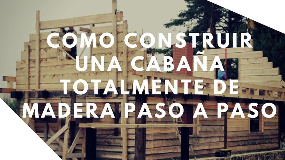 C mo construir una caba a totalmente de madera paso a paso - Cabanas de madera los pinos ...