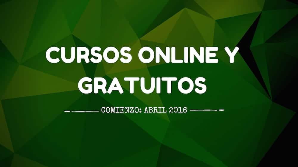 Cursos online y gratuitos que se inician en abril 2016