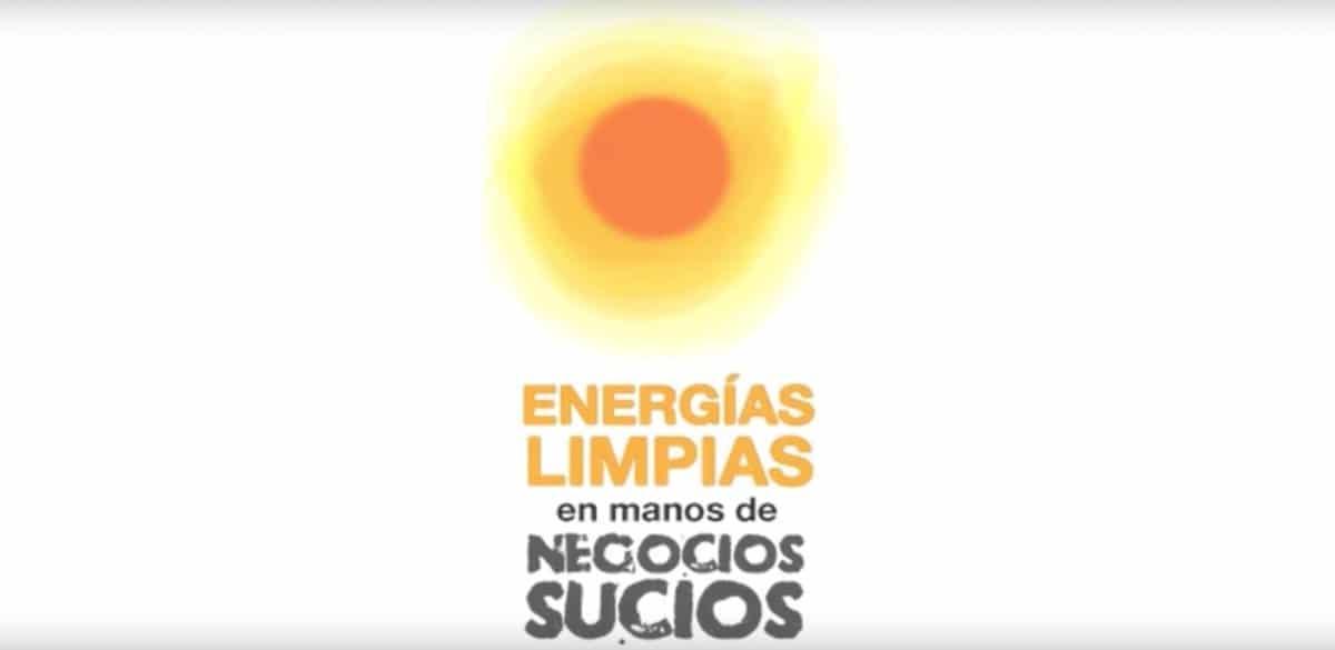 Documental Energias limpias negocios sucios