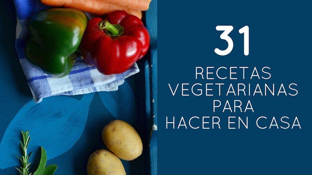 31 Recetas vegetarianas para hacer en casa