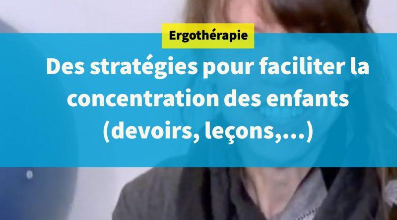 Des stratégies pour faciliter la concentration des enfants (devoirs, leçons,…)