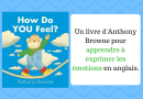 How do you feel ? Pour apprendre à exprimer les emotions en anglais !