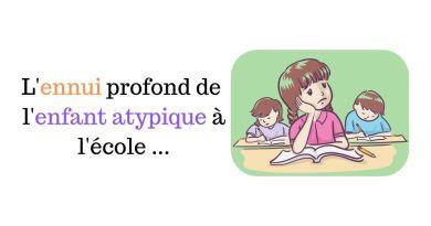 L'ennui de l'enfant atypique à l'école et à la maison…