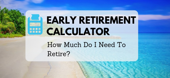 Early Retirement Calculator how much money do you need to retire