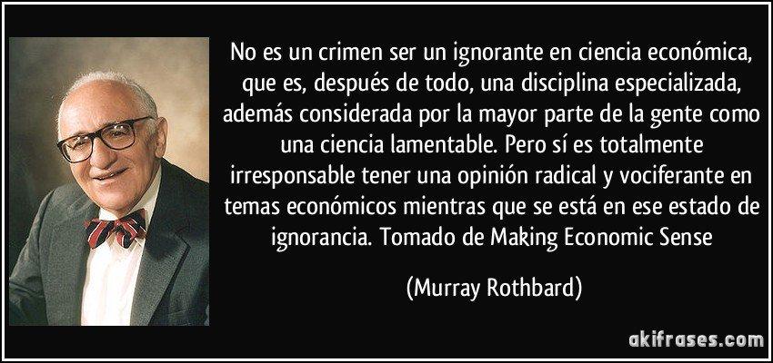 frase-no-es-un-crimen-ser-un-ignorante-en-ciencia-economica-que-es-despues-de-todo-una-disciplina-murray-rothbard-128092