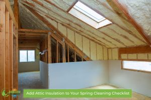 Add Attic Insulation to Your Spring Cleaning Checklist