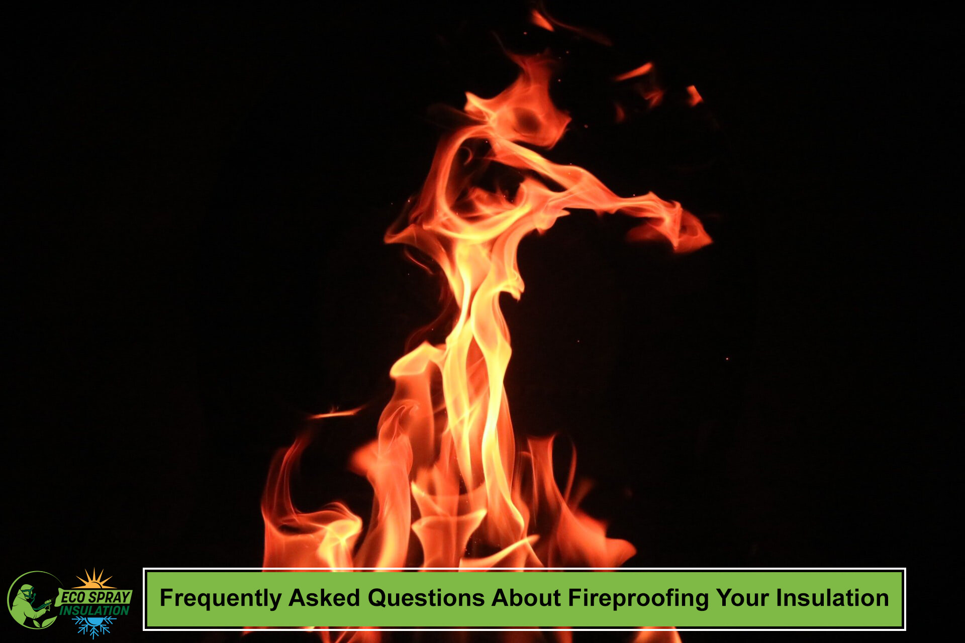 Frequently Asked Questions About Fireproofing Your Insulation