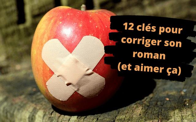 12 clés pour corriger son roman (et aimer ça)