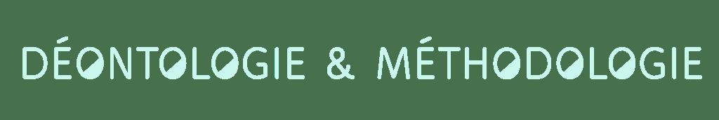 Déontologie & méthodologie