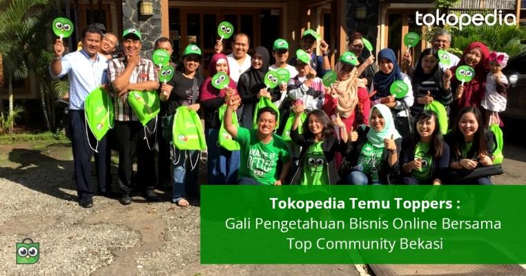Tokopedia Temu Toppers : Gali Pengetahuan Bisnis Online Bersama Top Community Bekasi