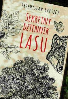 Przemysław Barszcz, Sekretny dziennik lasu, Wydawnictwo Fronda, Wydawnictwo Eureka, popularnonaukowe, literatura popularnonaukowa, las
