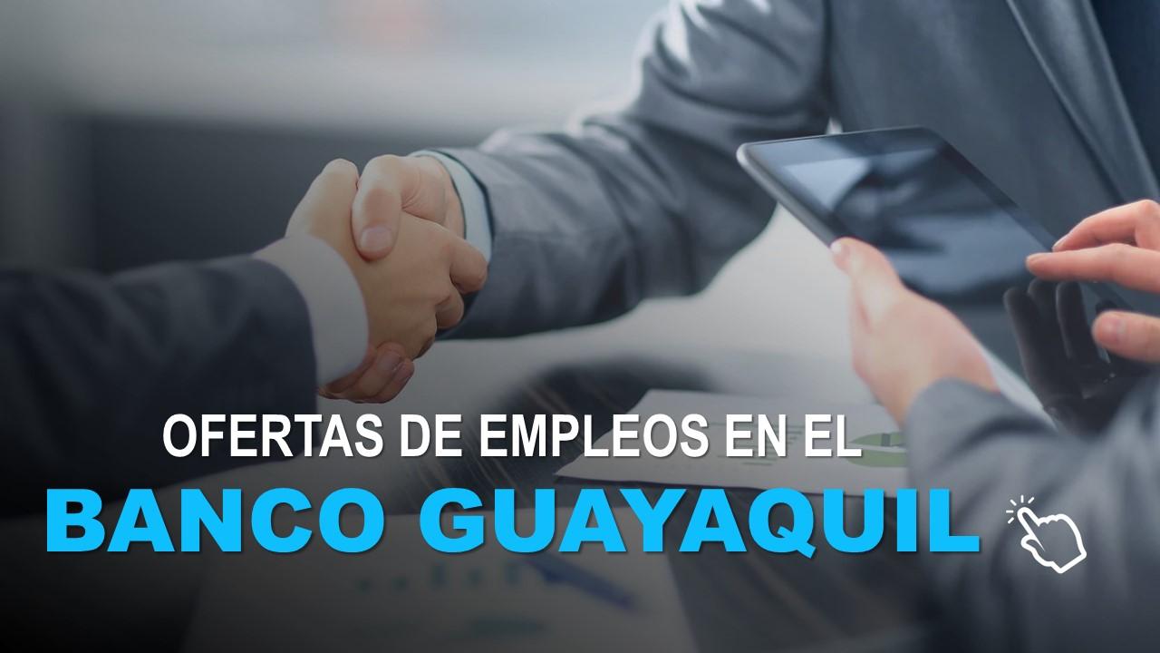 Ofertas de Empleos en el Banco Guayaquil