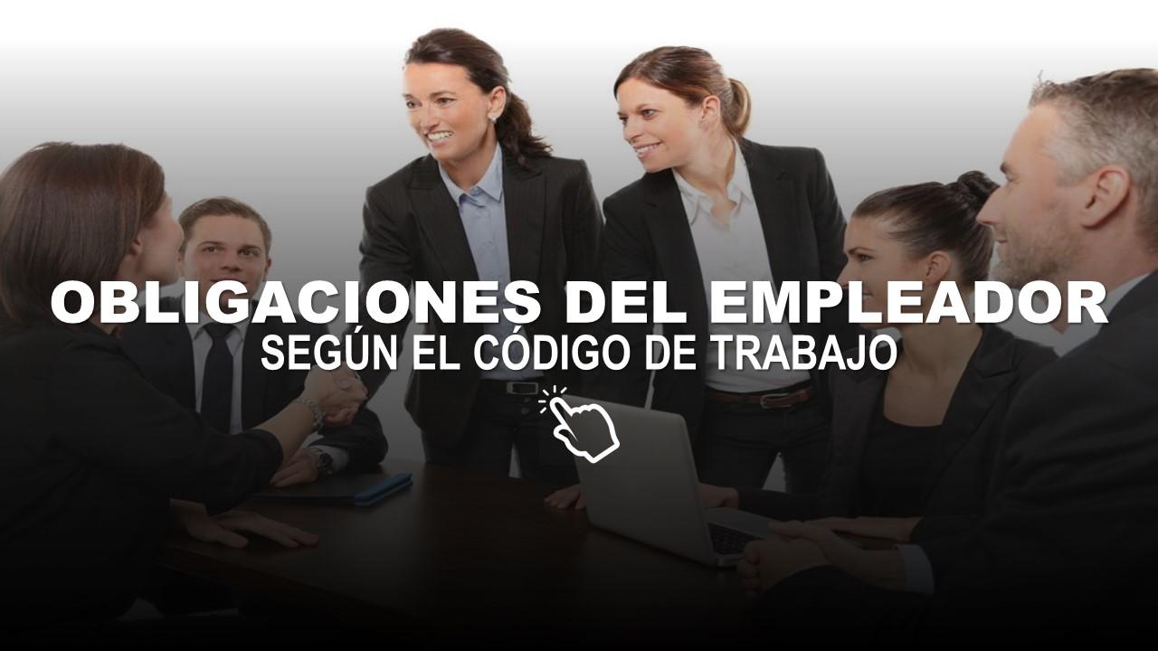 Obligaciones del Empleador según el Código de Trabajo