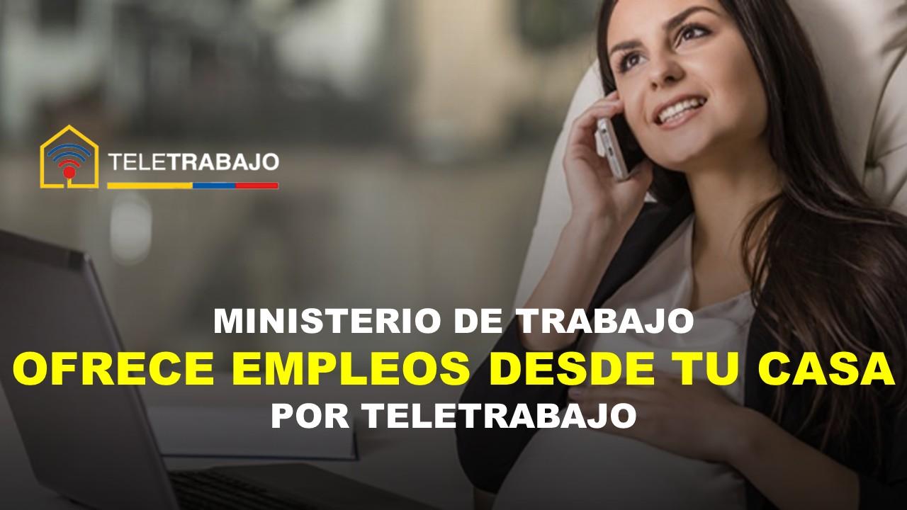 Ministerio de Trabajo ofrece empleos desde tu casa por TELETRABAJO