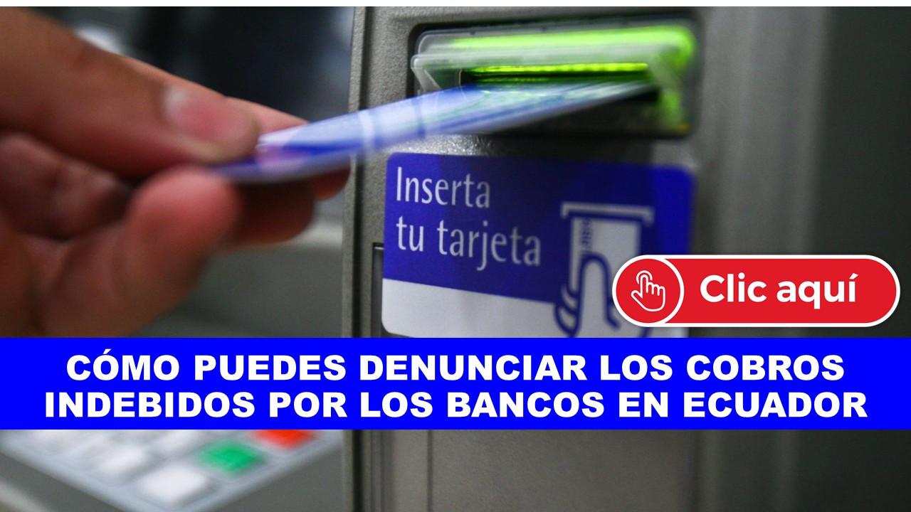 Cómo puedes denunciar los Cobros Indebidos por los Bancos en Ecuador
