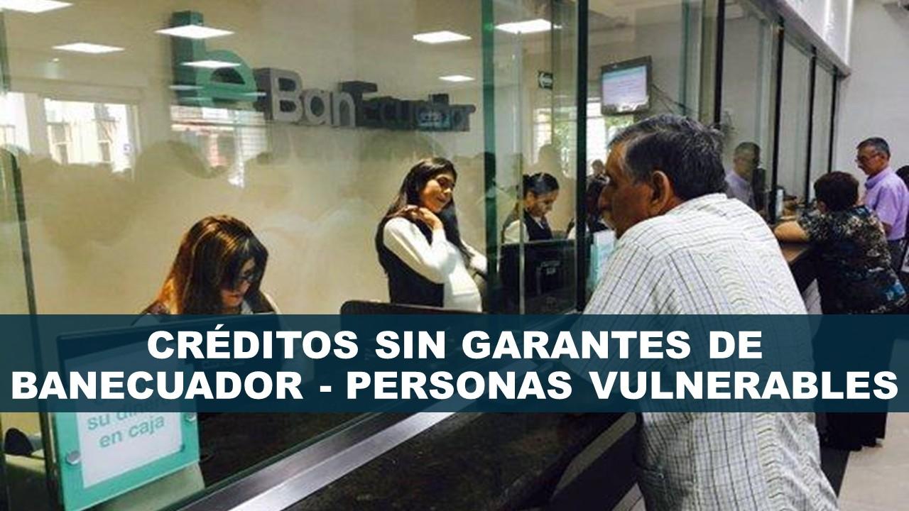 Créditos sin Garantes de BanEcuador - PERSONAS VULNERABLES