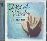 Songs 4 Worship: The Solid Rock - The Greatest Praise and Worship Songs of All Time