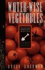 Water-Wise Vegetables: For the Maritime Northwest Gardener (Cascadia Gardening)