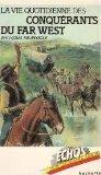 La Vie quotidienne des conquérants du Far West (Collection Échos)