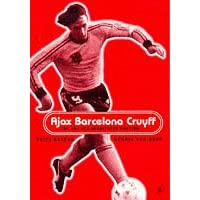 Ajax, Barcelona, Cruyff: The ABC of an Obstinate Maestro