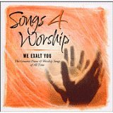 Songs 4 Worship: We Exalt You - The Greatest Praise and Worship Songs of All Time