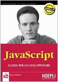 Javascript, Guida per lo Sviluppatore - Paul Wilton [Wrox Press, Hoepli, Milano 2001]